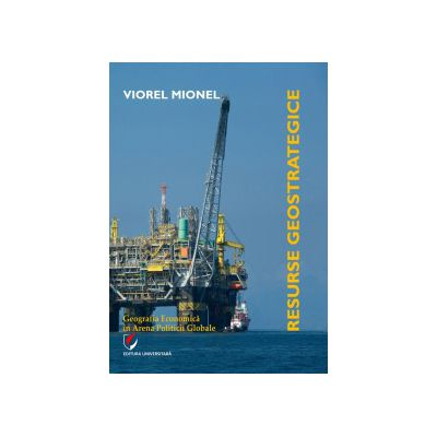 Resurse geostrategice. Geografia economica in arena politicii globale