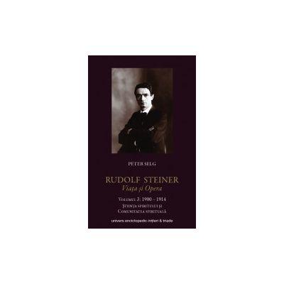 Rudolf Steiner. Viata si Opera, vol. 3 - 1900-1914. Stiinta spiritului si comunitatea spirituala