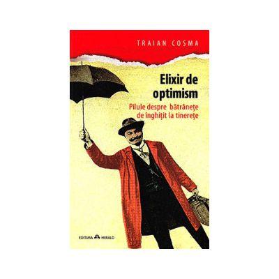 Elixir de optimism pilule despre bătrâneţe de înghiţit la tinereţe de Traian Cosma
