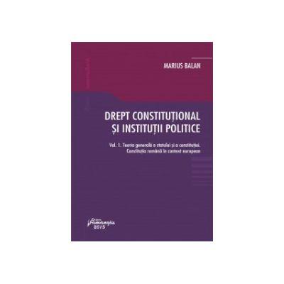 Drept constituțional și instituții politice Vol. 1 - Teoria generală a statului și a constituției. Constituția română în context european