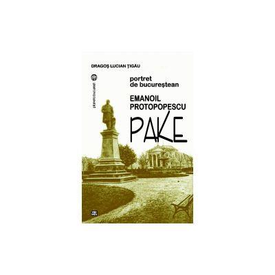 Emanoil Protopopescu-Pake. Portret de bucurestean