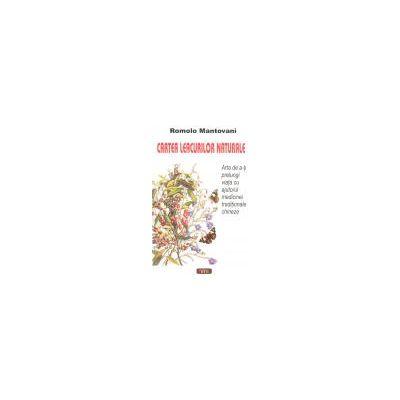 Cartea leacurilor naturale - Arta de a-ţi prelungi viaţa cu ajutorul medicinei tradiţionale chineze