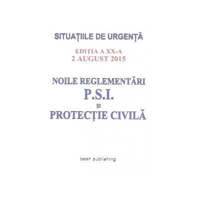 Noile reglementari P. S. I. si Protectie Civila - Editia a XX-a - 2 august 2015