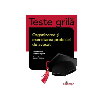 Teste grilă – Organizarea și exercitarea profesiei de avocat