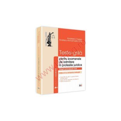 Teste-grila. Drept procesual civil. Editia a II-a Pentru examenele de admitere in profesiile juridice