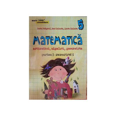 Matematica 2015 - 2016 Consolidare - Arimetica, Algebra, Geometrie - Clasa A V-A - Partea I - Semestrul I