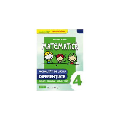 MATEMATICA 2015 CONSOLIDARE - MODALITATI DE LUCRU DIFERENTIATE - CLASA A IV-A