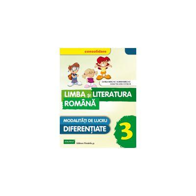 LIMBA SI LITERATURA ROMANA 2015 CONSOLIDARE - MODALITATATI DE LUCRU DIFERENTIATE - CLASA A III-A