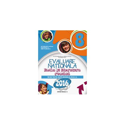 EVALUARE NATIONALA 2016 LIMBA SI LITERATURA ROMANA - 90 DE TESTE, DUPA MODELUL M. E. C. S. - CLASA A VIII-A