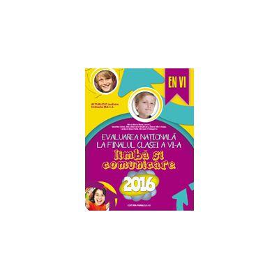 EVALUAREA NATIONALA 2016 LA FINALUL CLASEI A VI-A - LIMBA SI COMUNICARE