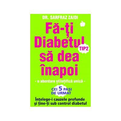 Fa-ti Diabetul tip 2 sa dea inapoi - o abordare stiintifica unica: Intelege-i cauzele profunde si tine-ti sub control diabetul