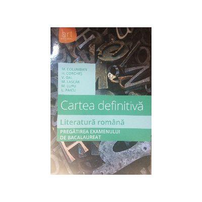 Bacalaureat 2016 - Cartea Definitiva - Literatura Romana - Pregatirea Examenului
