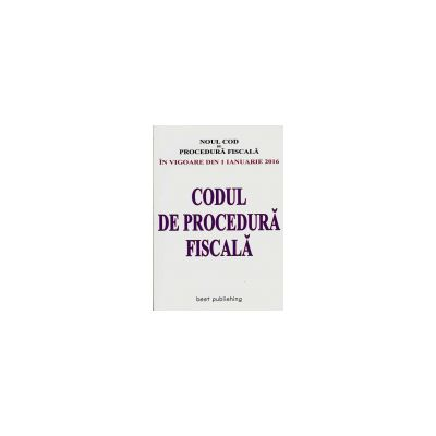 Codul de Procedura Fiscala- In vigoare de la 1 Ianuarie 2016