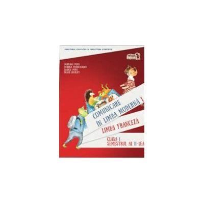 Comunicare in Limba Franceza - Limba moderna 1, clasa I semestul al II-lea - Contine editia digitala