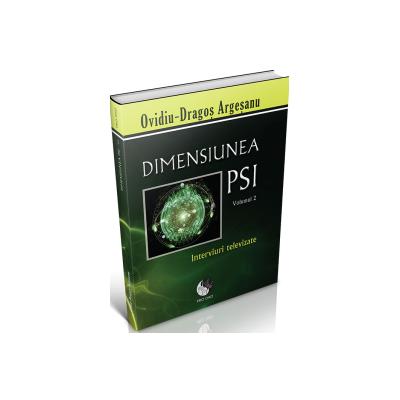 Dimensiunea PSI - Volumul 2. Interviuri televizate - Ovidiu-Dragos Argesanu - Ediție brosata
