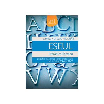 Bacalaureat 2016 - Eseul - Literatura română - Pregatire individuală pentru proba scrisă