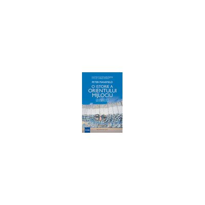 O istorie a Orientului Mijlociu - Revizuită și actualizată de Nicolas Pelham