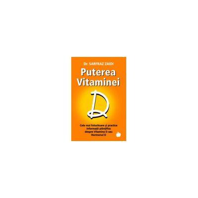 Puterea Vitaminei D - Cele mai folositoare si practice informatii stiintifice despre Vitamina D / Hormonul D
