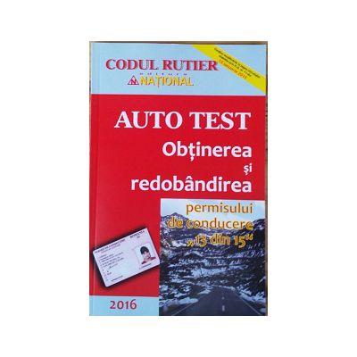 Auto Test 2016 - Obtinerea si redobandirea permisului de conducere 13 din 15 - Contine modificarile la legea circulatiei stabilite prin H. G. nr. 11 din 15 ianuarie 2015