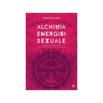 Alchimia energiei sexuale Intră în legătură cu universul tău interior