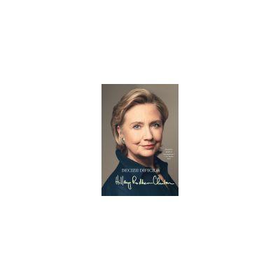 Decizii dificile - Hilary Rodham Clinton