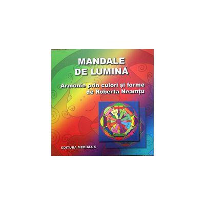 Mandale de Lumina - armonie prin culori si forme de Roberta Neamtu