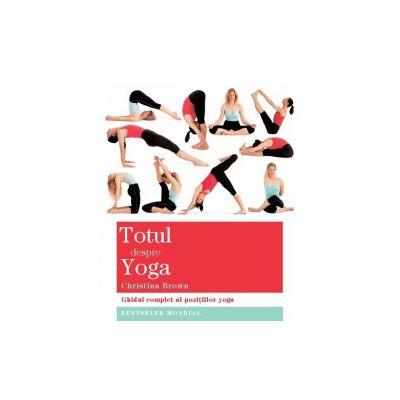 Totul despre yoga - Ghidul complet al poziţiilor yoga