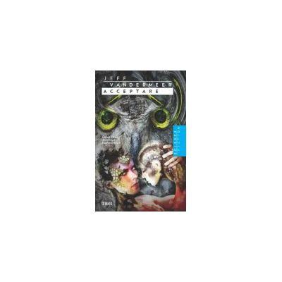 Acceptare - Cartea a treia din trilogia Southern Reach