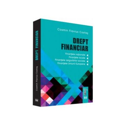 Drept financiar Finantele nationale, finantele locale, finantele asigurarilor sociale, finantele Uniunii Europene