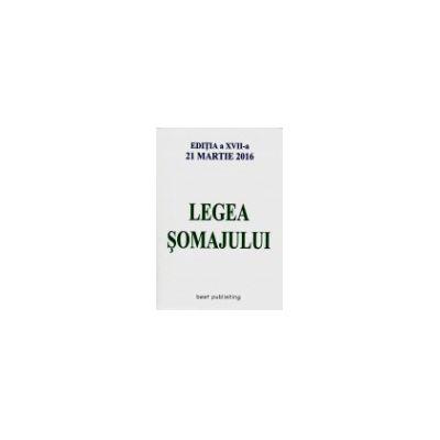 Legea Somajului - Editia a XVII-a actualizata 21 Martie 2016