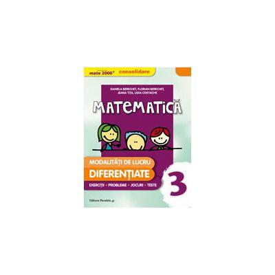 MATEMATICA CONSOLIDARE 2016. MODALITATI DE LUCRU DIFERENTIATE. CLASA A III-A