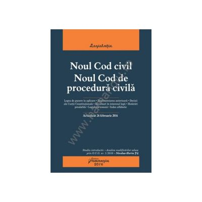 Noul Cod civil. Noul Cod de procedura civila. Actualizat 26 februarie 2016 Studiu introductiv – Analiza modificarilor aduse prin O. U. G. nr. 1/2016 – Nicolae-Horia Tit