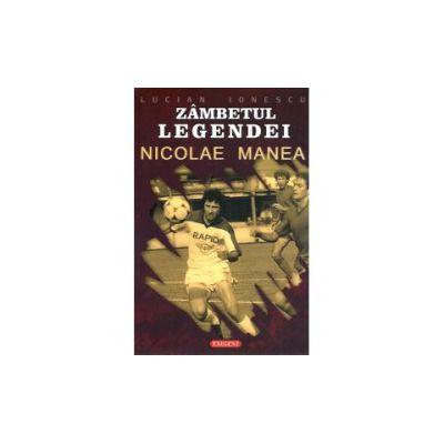 Zambetul Legendei Nicolae Manea - Viata si cariera