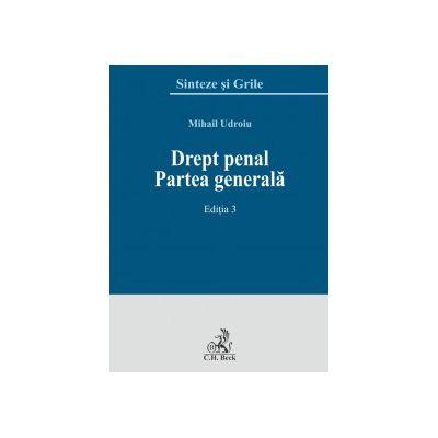 Drept penal. Partea generală. Ediția 3 Sinteze si grile- Mihail Udroiu