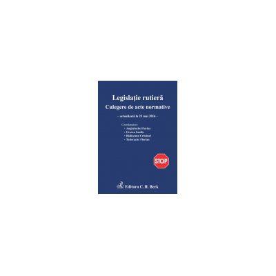 Legislatie Rutiera 2016 - Culegere de acte normative. Editia a XIII-a - actualizare 25 Mai 2016