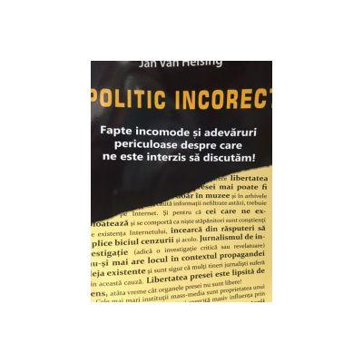 Politic Incorect - Fapte Incomode si Adevaruri Periculoase despre care ne este interzis sa discutam! - Jan Van Helsing