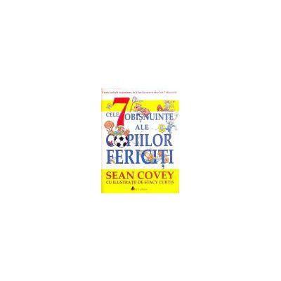 Cele 7 obisnuinte ale copiilor fericiti - Sean Covey