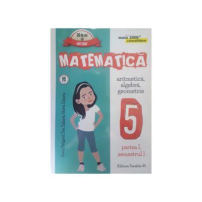 Matematica 2016 - 2017 Consolidare - Arimetica, Algebra, Geometrie - Clasa A V-A - Partea I - Semestrul I