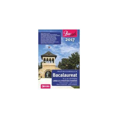 BACALAUREAT 2017 LIMBA SI LITERATURA ROMANA PREGĂTIREA EXAMENULUI ÎN 30 DE SĂPTAMÂNI - profil umanist
