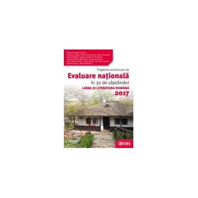 Evaluare Nationala 2017 Limba si literatura romana - Pregătirea examenului în 30 de săptamâmani