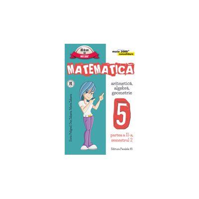 Matematica 2016 - 2017 Consolidare - Aritmetica, Algebra, Geometrie - Clasa A V-A - Partea II - Semestrul II