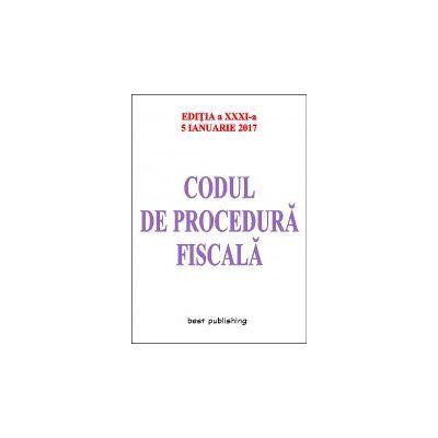 Codul de procedură fiscală - editia a XXXI-a - 5 ianuarie 2017
