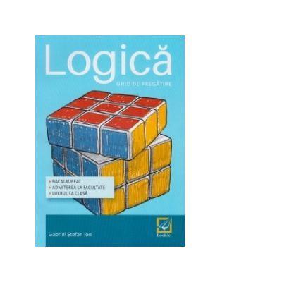 Logica 2017 - Ghid de pregatire - Bacalaureat - Admiterea la facultate - Lucrul la clasa