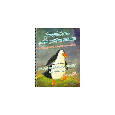 JURNALUL MEU SCOLAR PENTRU VACANTA 2017. LIMBA SI LITERATURA ROMANA. MATEMATICA. CLASA A III-A