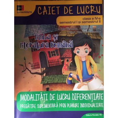LIMBA SI LITERATURA ROMANA 2017 - CONSOLIDARE - MODALITATI DE LUCRU DIFERENTIATE - CLASA A IV-A - Caietul de lucru (semestrul I și semestrul II