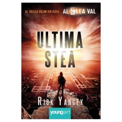 Al cincilea val. Vol. 3: Ultima stea - Rick Yancey