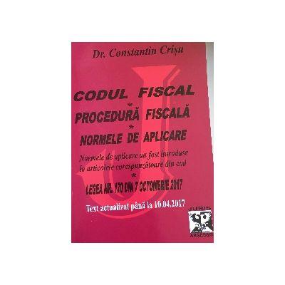 Codul Fiscal 2017- Procedura fiscala si Normele de aplicare - Text actualizat pana la 10. 04. 2017 - Constantin Crisu