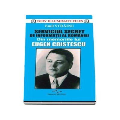 Serviciul Secret de Informatii al Romaniei - Din memoriile lui Eugen Cristescu (Emil Strainu)