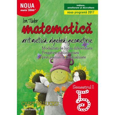 Matematica 2017 - 2018 - Initiere - Algebra, Geometrie - Clasa A V-A - Caiet de lucru - Semestrul I ( Noua Programa 2017)