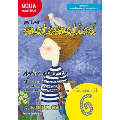 Matematica 2017 - 2018 - Initiere - Algebra, Geometrie - Clasa A VI-A - Caiet de lucru - Semestrul I